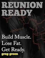 http://www.amazon.com/Reunion-Ready-Build-Muscle-Ready-ebook/dp/B00QX9EPI0/ref=sr_1_1?ie=UTF8&qid=1418472842&sr=8-1&keywords=Greg+Green+reunion&pebp=1418472845317